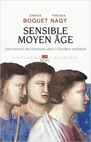 D. Boquet et P. Nagy, Sensible Moyen Âge. Une histoire des émotions dans l'Occident médiéval, Paris, Seuil, 2015