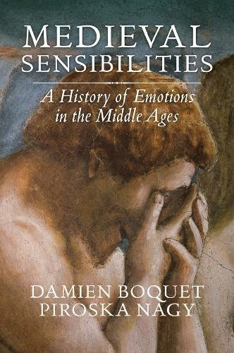 Damien Boquet and Piroska Nagy, Medieval Sensibilities. A History of Emotions in the Middle Ages, Polity Press, 2018